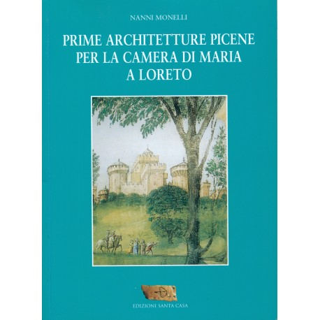 Prime architetture Picene per la camera di Maria a Loreto